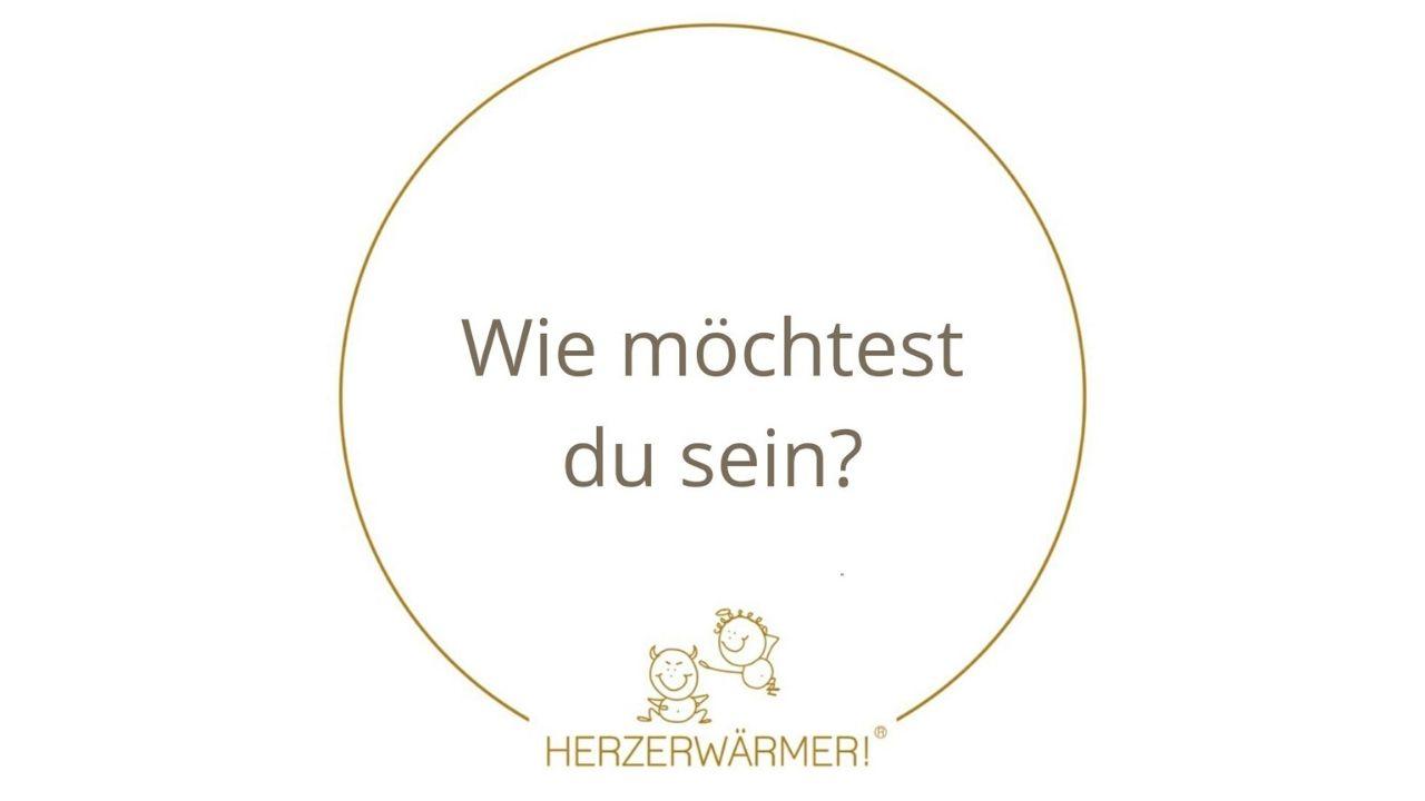 Wie_möchtest_du_sein_HERZERWAERMER